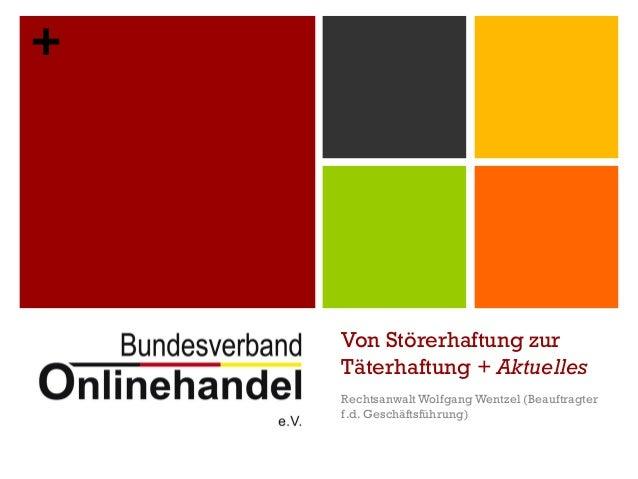 + Von Störerhaftung zur Täterhaftung + Aktuelles RechtsanwaltWolfgang Wentzel (Beauftragter f.d. Geschäftsführung)