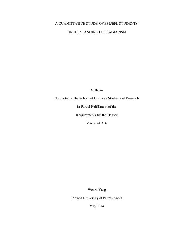 A QUANTITATIVE STUDY OF ESL/EFL STUDENTS' UNDERSTANDING OF PLAGIARISM A Thesis Submitted to the School of Graduate Studies...