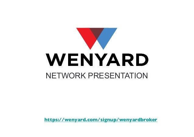 NETWORK PRESENTATION  https://wenyard.com/signup/wenyardbroker
