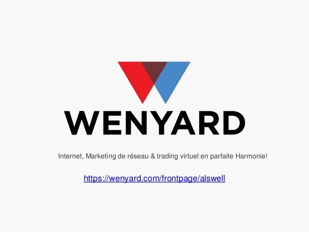 Internet, Marketing de réseau & trading virtuel en parfaite Harmonie!  https://wenyard.com/frontpage/alswell
