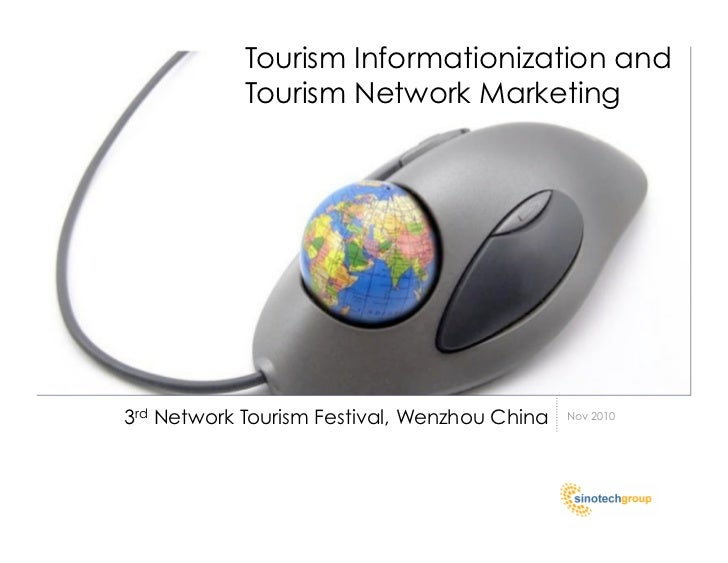 Tourism Informationization and             Tourism Network Marketing     3rd Network Tourism Festival, Wenzhou China   Nov...