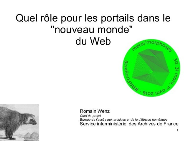 1 Romain Wenz Chef de projet Bureau de l'accès aux archives et de la diffusion numérique Service interministériel des Arch...