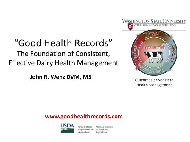 """Good Health Records""   The Foundation of Consistent,Effective Dairy Health Management      John R. Wenz DVM, MS          ..."
