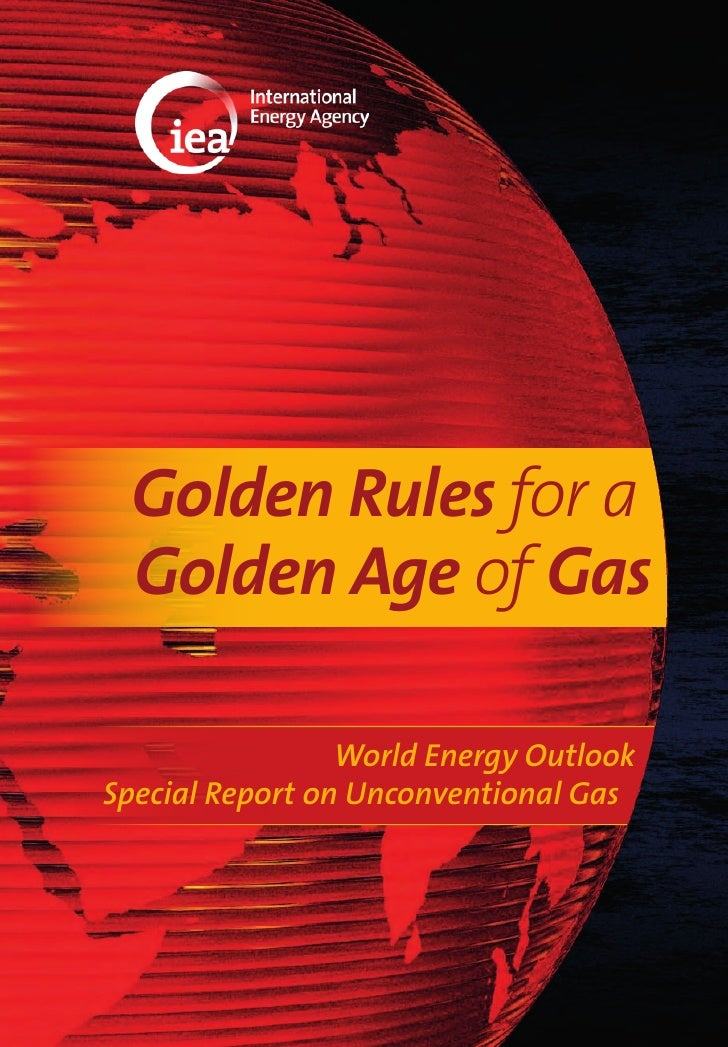 Golden Rules for a  Golden Age of Gas                 World Energy OutlookSpecial Report on Unconventional Gas