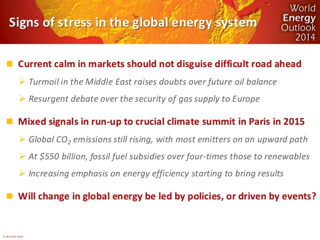 World Energy Outlook 2014 by Dr. Fatih Birol, Chief Economist of the the International Energy Agency (IEA) Slide 2