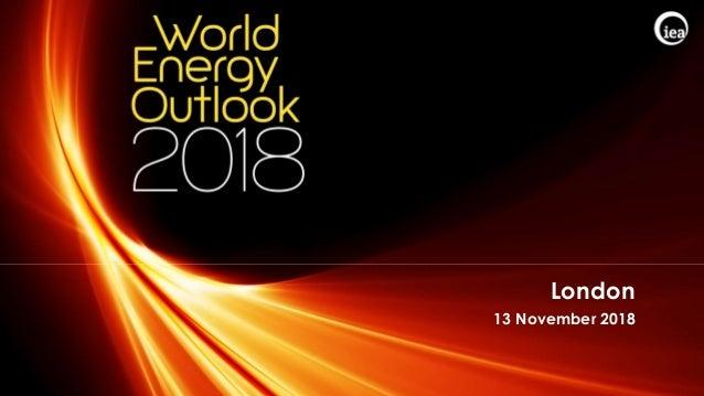 © OECD/IEA 2018 London 13 November 2018