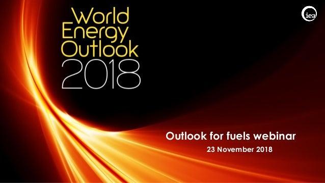 © OECD/IEA 2018 Outlook for fuels webinar 23 November 2018