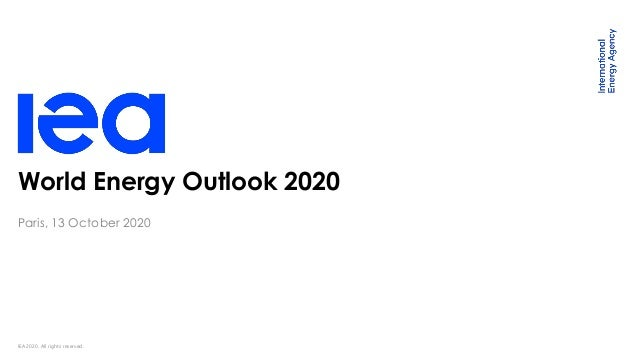 IEA 2020. All rights reserved. World Energy Outlook 2020 Paris, 13 October 2020