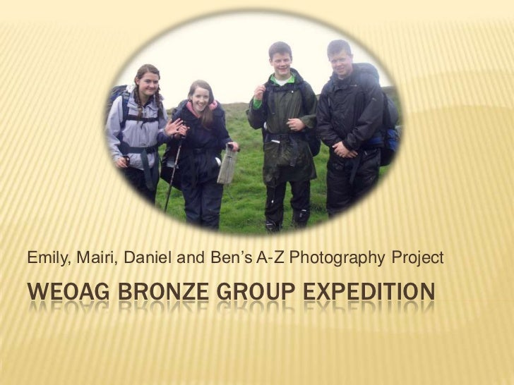 Emily, Mairi, Daniel and Ben's A-Z Photography ProjectWEOAG BRONZE GROUP EXPEDITION