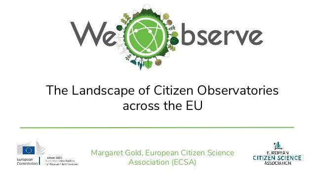 The Landscape of Citizen Observatories across the EU Margaret Gold, European Citizen Science Association (ECSA)