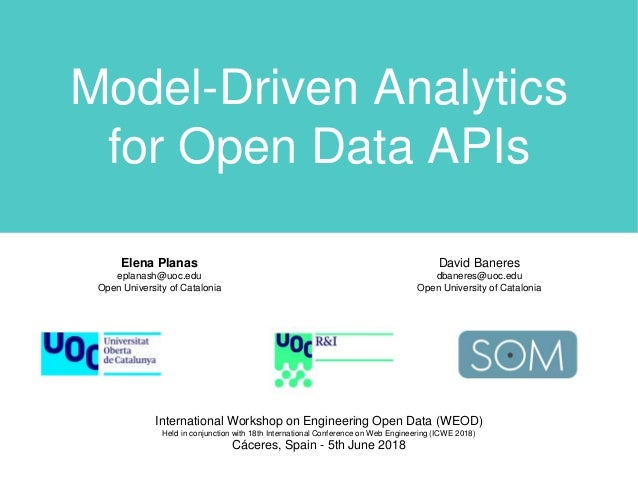 Elena Planas eplanash@uoc.edu Open University of Catalonia Model-Driven Analytics for Open Data APIs David Baneres dbanere...
