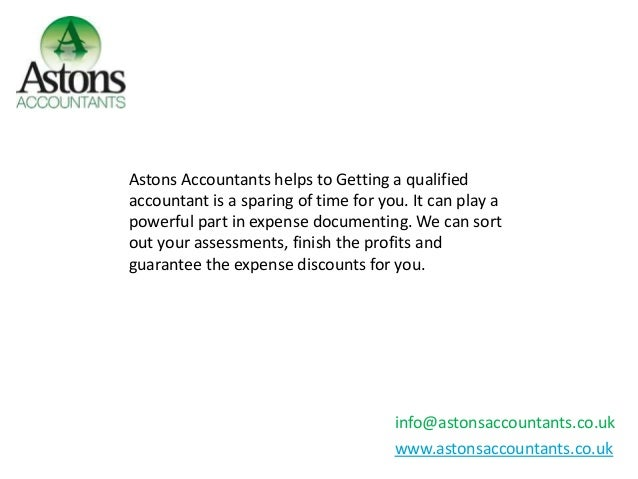 info@astonsaccountants.co.uk www.astonsaccountants.co.uk Astons Accountants helps to Getting a qualified accountant is a s...