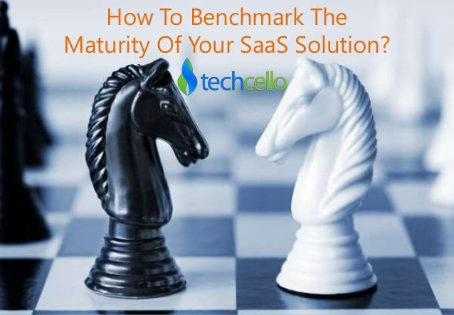 How To Benchmark The Maturity Of Your SaaS Solution?