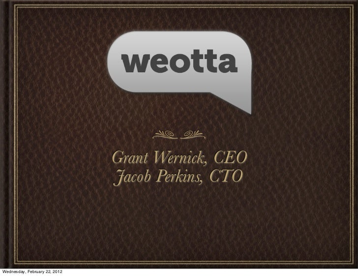 Grant Wernick, CEO                               Jacob Perkins, CTOWednesday, February 22, 2012