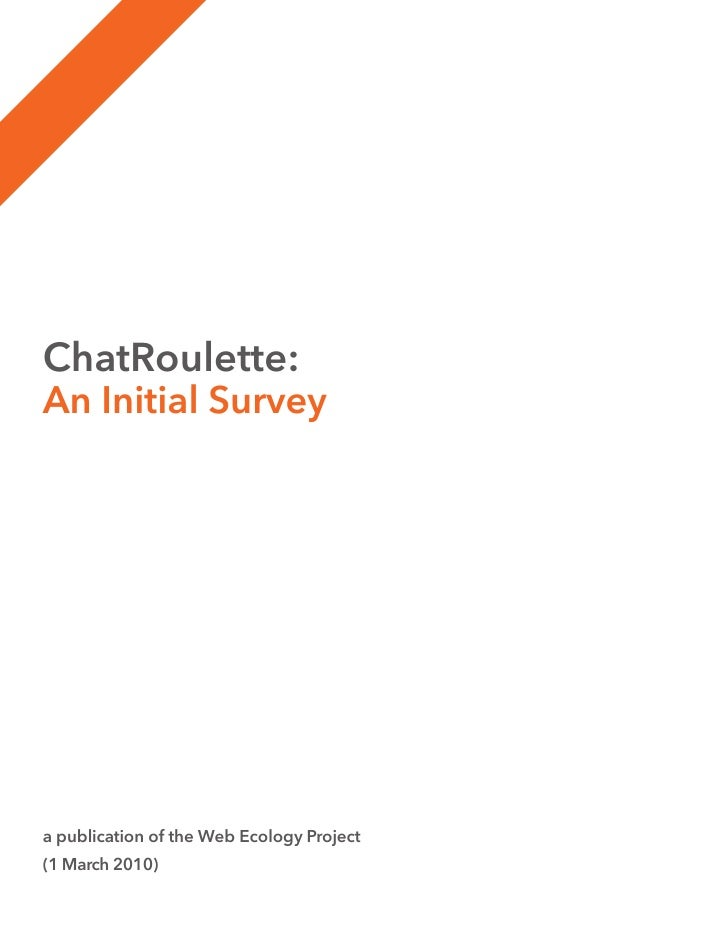 ChatRoulette: An Initial Survey     a publication of the Web Ecology Project (1 March 2010)