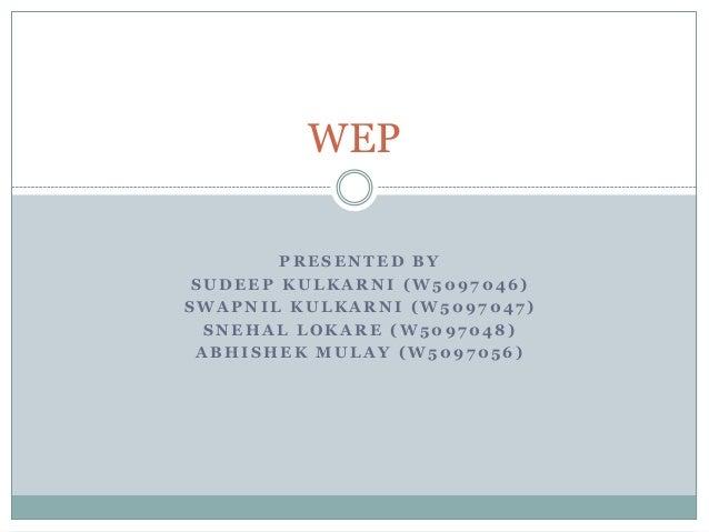 WEP        PRESENTED BY SUDEEP KULKARNI (W5097046)SWAPNIL KULKARNI (W5097047)  SNEHAL LOKARE (W5097048) ABHISHEK MULAY (W5...