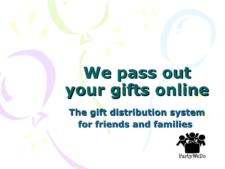 We pass out your gifts online The gift distribution system for friends and families