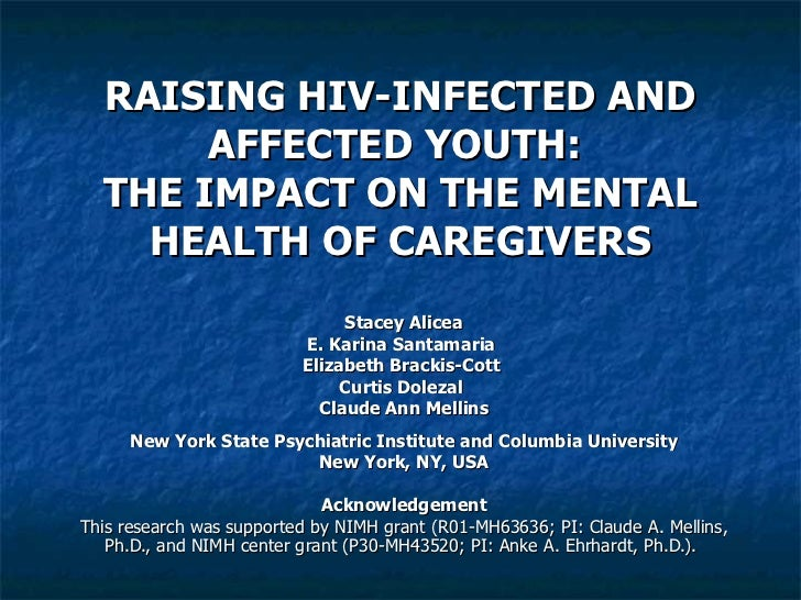 RAISING HIV-INFECTED AND AFFECTED YOUTH:  THE IMPACT ON THE MENTAL HEALTH OF CAREGIVERS Stacey Alicea E. Karina Santamaria...