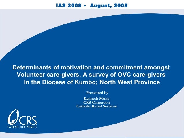 Determinants of motivation and commitment amongst Volunteer care-givers. A survey of OVC care-givers In the Diocese of Kum...