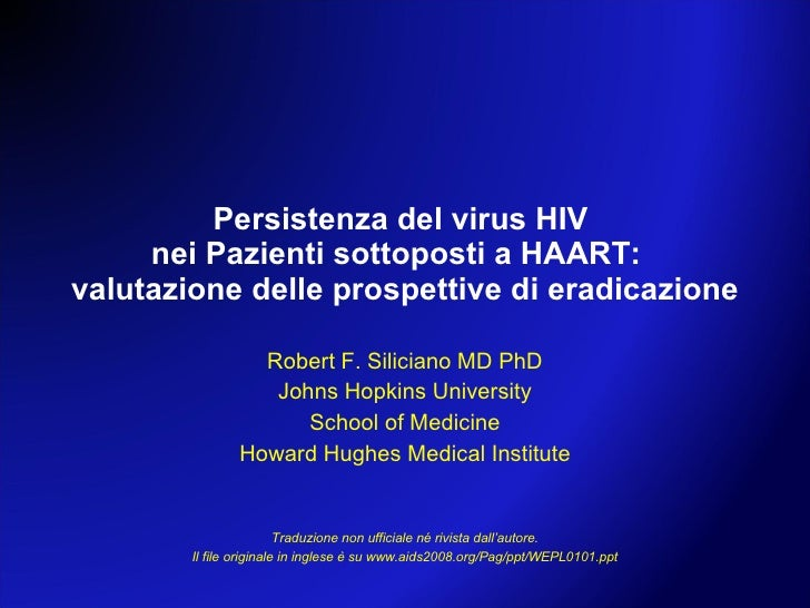 Persistenza del virus HIV  nei Pazienti sottoposti a HAART:  valutazione delle prospettive di eradicazione Robert F. Silic...