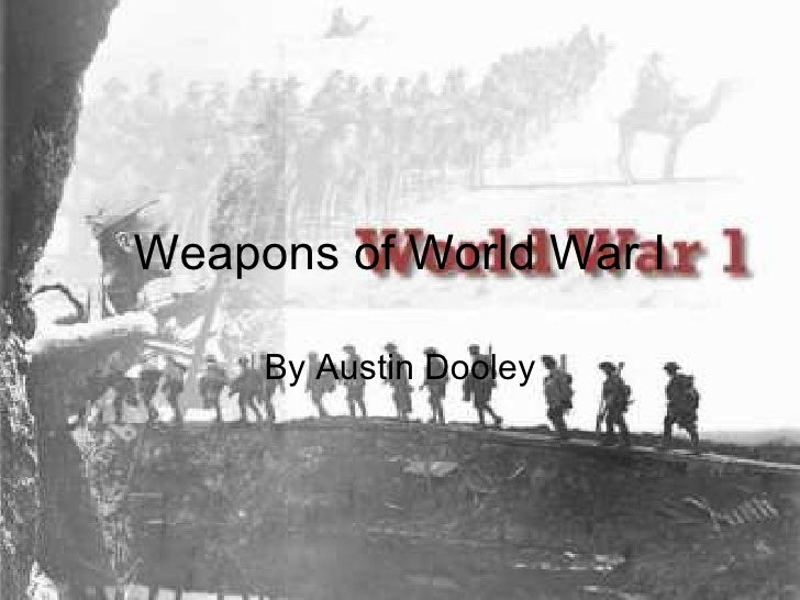Weapons of World War I By Austin Dooley