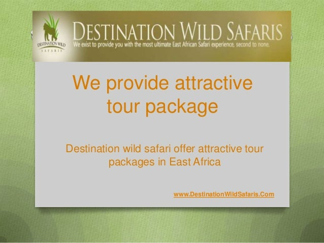 We provide attractive    tour packageDestination wild safari offer attractive tour         packages in East Africa        ...