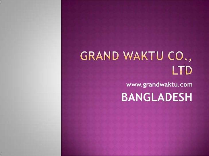 www.grandwaktu.comBANGLADESH
