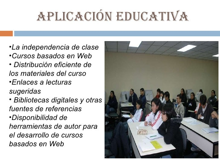 APLICACIÓN EDUCATIVA <ul><li>La independencia de clase  </li></ul><ul><li>Cursos basados en Web </li></ul><ul><li>Distribu...