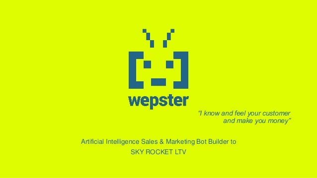 """I know and feel your customer and make you money"" Artificial Intelligence Sales & Marketing Bot Builder to SKY ROCKET LTV"