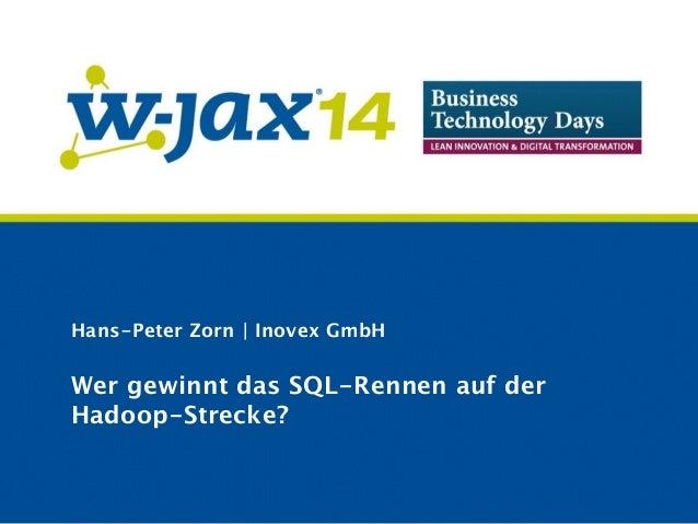 Hans-Peter Zorn | Inovex GmbH  Wer gewinnt das SQL-Rennen auf der  Hadoop-Strecke?