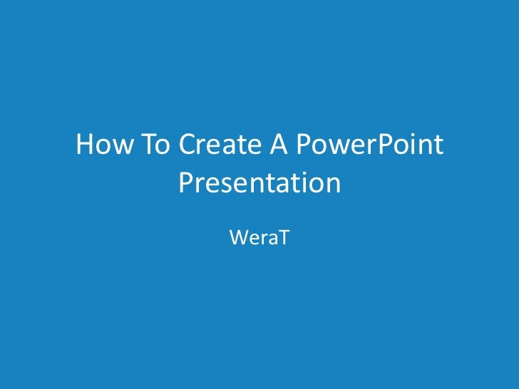How To Create A PowerPoint       Presentation          WeraT