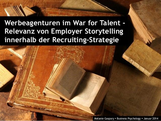 Werbeagenturen im War for Talent - Relevanz von Employer Storytelling innerhalb der Recruiting-Strategie Melanie Gaspary Ÿ...