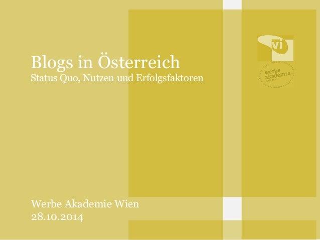 Blogs in Österreich  Status Quo, Nutzen und Erfolgsfaktoren  Werbe Akademie Wien  28.10.2014