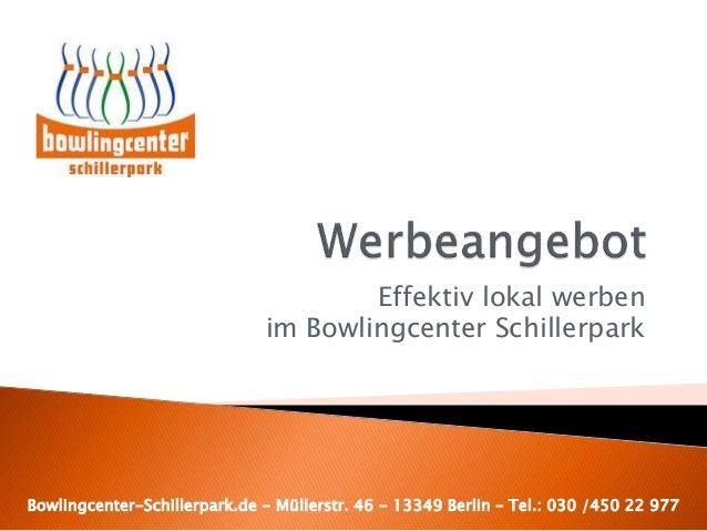 Effektiv lokal werben im Bowlingcenter Schillerpark Bowlingcenter-Schillerpark.de - Müllerstr. 46 - 13349 Berlin – Tel.: 0...