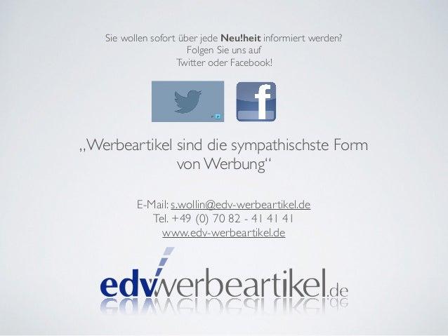"""Sie wollen sofort über jede Neu!heit informiert werden?  Folgen Sie uns auf  Twitter oder Facebook!  """"Werbeartikel sind di..."""