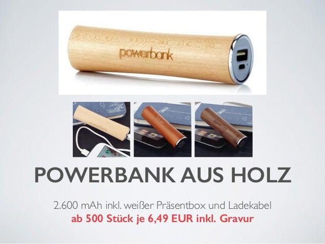 POWERBANK AUS HOLZ  2.600 mAh inkl. weißer Präsentbox und Ladekabel  ab 500 Stück je 6,49 EUR inkl. Gravur