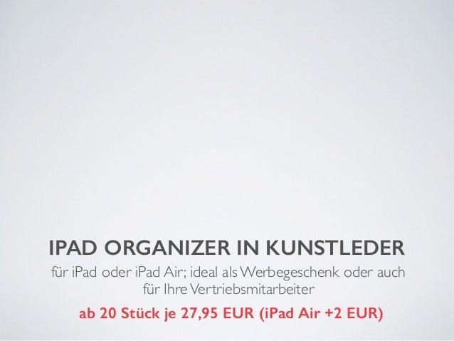 IPAD ORGANIZER IN KUNSTLEDER  für iPad oder iPad Air; ideal als Werbegeschenk oder auch  für Ihre Vertriebsmitarbeiter  ab...