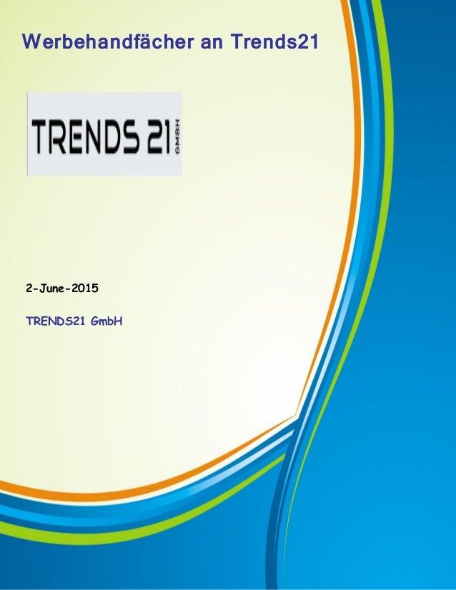 Werbehandfächer an Trends21 TRENDS21 1 1 Werbehandfächer an Trends21 2-June-2015 TRENDS21 GmbH