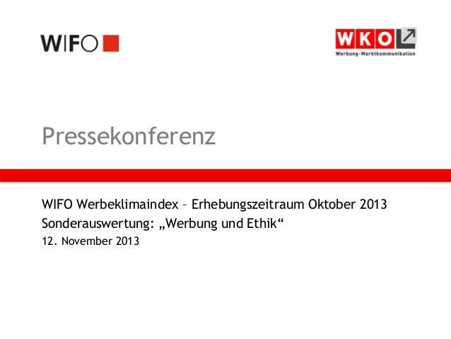 """Pressekonferenz WIFO Werbeklimaindex – Erhebungszeitraum Oktober 2013 Sonderauswertung: """"Werbung und Ethik"""" 12. November 2..."""