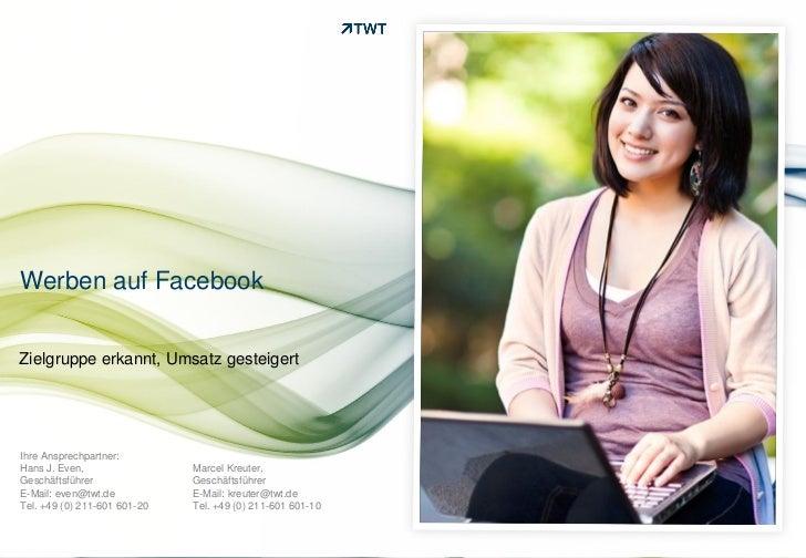 Werben auf FacebookZielgruppe erkannt, Umsatz gesteigertIhre Ansprechpartner:Hans J. Even,                 Marcel Kreuter,...
