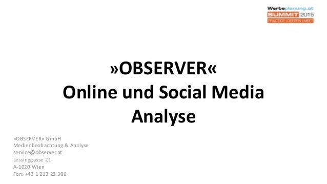 »OBSERVER« Online und Social Media Analyse »OBSERVER« GmbH Medienbeobachtung & Analyse service@observer.at Lessinggasse 21...