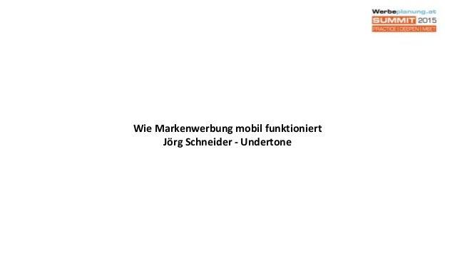 Wie Markenwerbung mobil funktioniert Jörg Schneider - Undertone