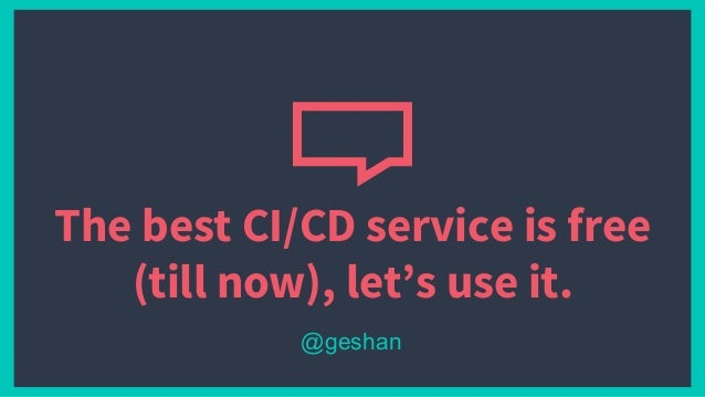 The best CI/CD service is free (till now), let's use it. @geshan