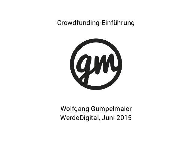 Wolfgang Gumpelmaier WerdeDigital, Juni 2015 Crowdfunding-Einführung