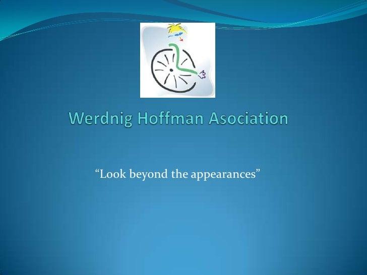 """Werdnig Hoffman Asociation<br />""""Look beyond the appearances""""<br />"""