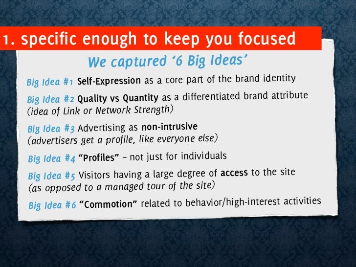 1. specific enough to keep you focused                  We captured '6 Big Ideas'    Big Idea #1 Self-Expression as a core...
