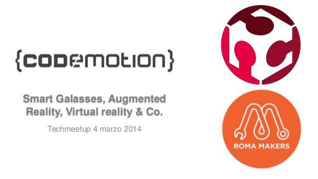 Smart Galasses, Augmented Reality, Virtual reality & Co. Techmeetup 4 marzo 2014