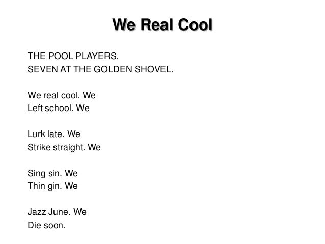 "comparing gwendolyn brooks we real cool and The impact of a poem's line breaks: enjambment and gwendolyn brooks' we real cool on ""we real cool"" from modern american poetry "" we real cool "" audio clip read by the author from the american academy of poets."