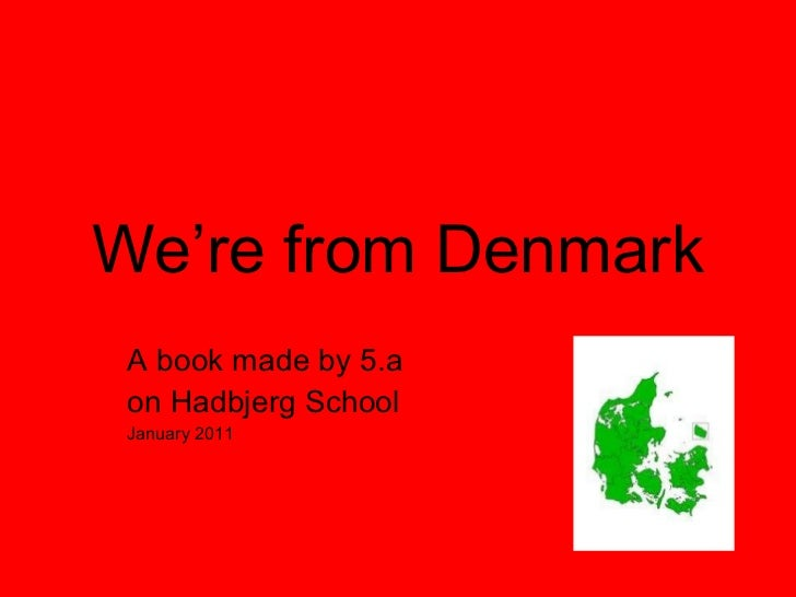 We're from Denmark A book made by 5.a on Hadbjerg School January 2011