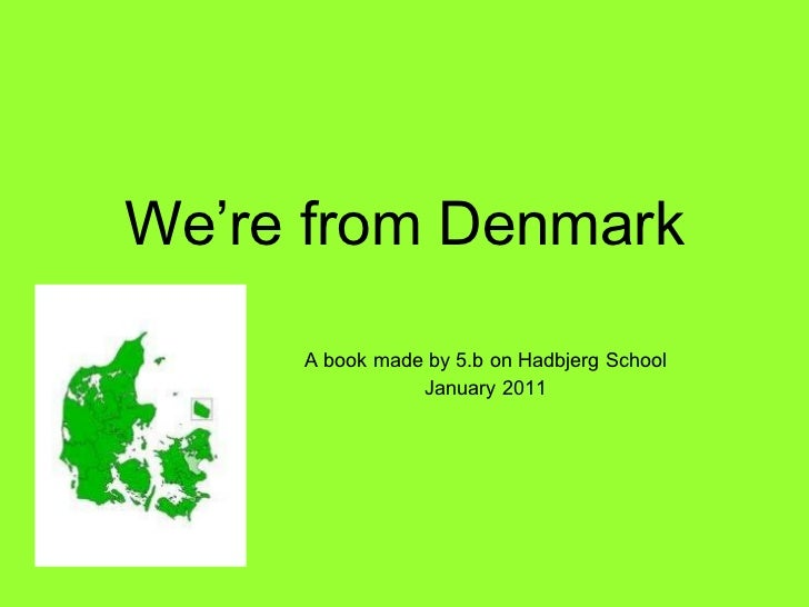 We're from Denmark A book made by 5.b on Hadbjerg School January 2011
